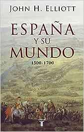 España y su mundo: (1500-1700) (Pensamiento): Amazon.es: Elliott, John H.: Libros