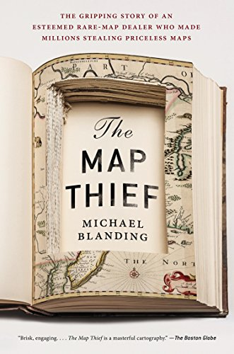 (The Map Thief: The Gripping Story of an Esteemed Rare-Map Dealer Who Made Millions Stealing Priceless Maps)
