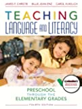 Teaching Language and Literacy: Preschool Through the Elementary Grades (4th Edition)