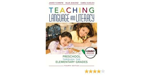 Amazon Teaching Language And Literacy Preschool Through The Elementary Grades 4th Edition 9780137057627 James Christie Billie Jean Enz Carol