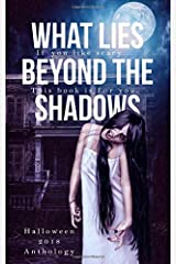 What Lies Beyond the Shadows: a 2018 Halloween Anthology