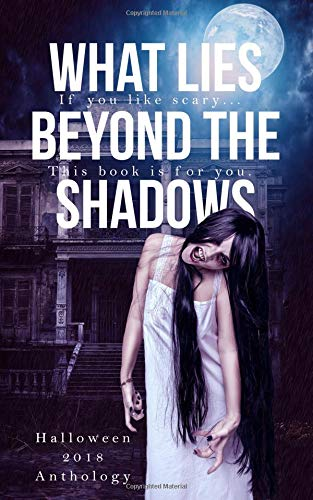 (What Lies Beyond the Shadows: a 2018 Halloween)