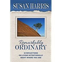 Remarkably Ordinary: 20 Reflections on Living Intentionally Right Where You Are