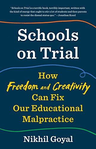 (Schools on Trial: How Freedom and Creativity Can Fix Our Educational Malpractice)
