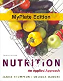 Nutrition Myplate Edition Plus New MyNutritionLab with MyDietAnalysis with Pearson EText and Access Code, Thompson, Janice and Manore, Melinda, 0321807014