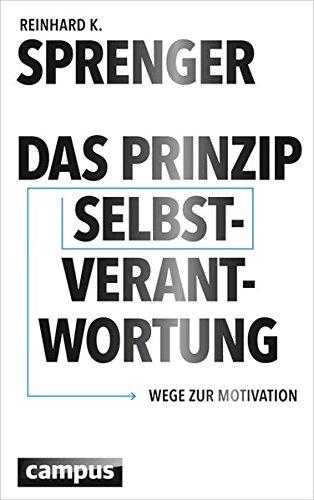 Das Prinzip Selbstverantwortung: Wege zur Motivation Gebundenes Buch – 5. März 2015 Reinhard K. Sprenger Campus Verlag 3593502658 Motiv (psychologisch)