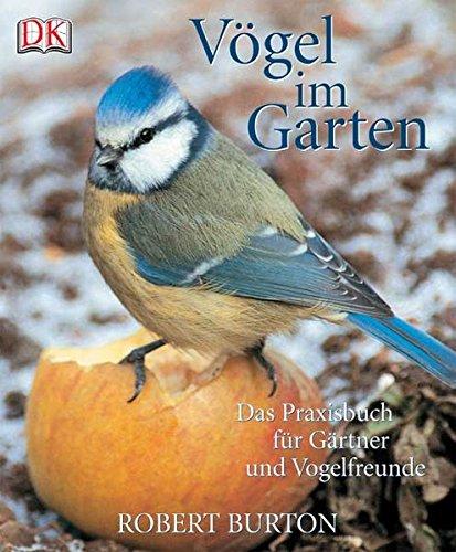 Vögel im Garten: Das Praxisbuch für Gärtner und Vogelfreunde