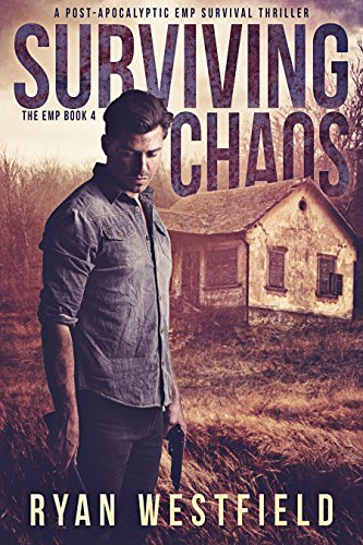 Surviving Chaos: A Post-Apocalyptic EMP Survival Thriller (The EMP Book 4) by [Westfield, Ryan]