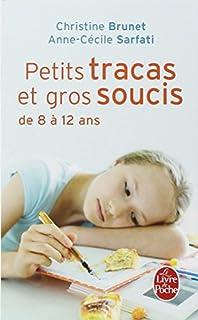 Petits tracas et gros soucis de 8 à 12 ans : quoi dire, quoi faire, Brunet, Christine