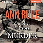 Smoke, Mirrors, and Murder - and Other True Cases: Ann Rule's Crime Files, Book 12 | Ann Rule