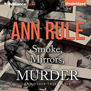 Smoke, Mirrors, and Murder - and Other True Cases Audiobook