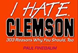 I Hate Clemson: 303 Reasons Why You Should, Too (I Hate Series) by Paul Finebaum (1995-08-02)