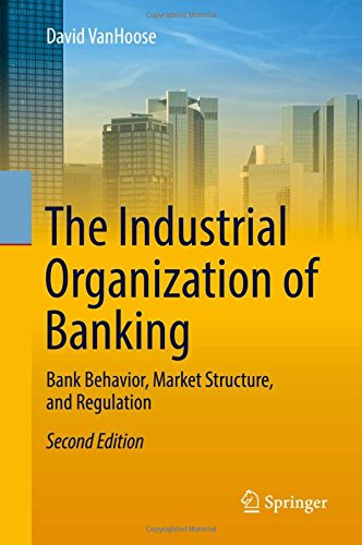 the-industrial-organization-of-banking-bank-behavior-market-structure-and-regulation