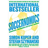 Soccernomics [New Edition]: Why England Lose, Why Germany, Spain and France Win, and Why One Day The Rest of the World…