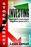 Stock Market Investing for Beginners: Learn how to Create Wealth Using Stocks, Bonds & ETFs