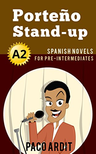 Spanish Novels: Porteño Stand-up (Short Stories for Pre Intermediates A2) (