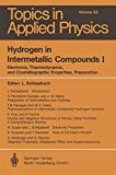 Hydrogen in Intermetallic Compounds I : Electronic, Thermodynamic, and Crystallographic Properties, Preparation, , 3662309254