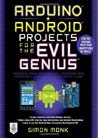 Arduino + Android Projects for the Evil Genius Front Cover