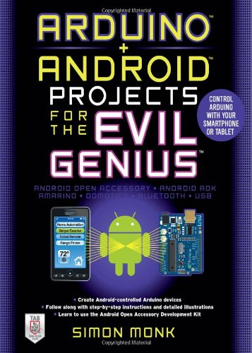 Arduino + Android Projects for the Evil Genius by Simon Monk, Publisher : McGraw-Hill/TAB Electronics