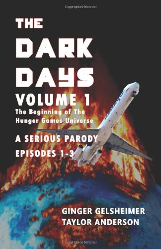 The Dark Days: Volume 1: The Beginning of The Hunger Games Universe - A Serious Parody