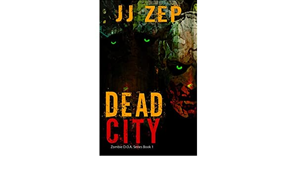 Dead City: A Post Apocalyptic Zombie Thriller (Zombie D.O.A. ...