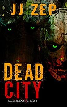 Dead City: A Post Apocalyptic Zombie Thriller (Zombie D.O.A. Book 1) by [Zep, JJ]