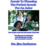 Secrets to Planning the Perfect Speech for an Actor: How to Plan to Give the Best Speech of Your Life!   Dr. Jim Anderson