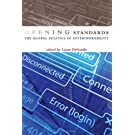 Opening Standards: The Global Politics of Interoperability (The Information Society Series)