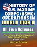 History of U.S. Marine Corps (USMC) Operations in World War II - All Five Volumes - Pearl Harbor to Guadalcanal, Isolation of Rabaul, Central Pacific Drive, Western Pacific, Victory and Occupation