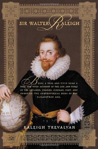 Sir Walter Raleigh: Being a True and Vivid Account of the Life and Times of the Explorer, Soldier, Scholar, Poet, and Courtier--The Controversial Hero of the Elizabethian - Mall In Raleigh Stores