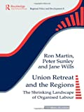 Union Retreat and the Regions : The Shrinking Landscape of Organised Labour, Sunley, Peter, 0117023760