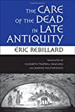 The Care of the Dead in Late Antiquity (Cornell Studies in Classical Philology) 1st Edition