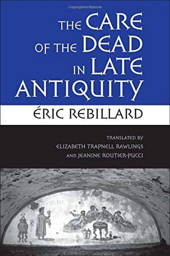 The Care Of The Dead In Late Antiquity (Cornell Studies In Classical Philology)
