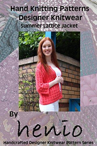 Hand Knitting Pattern: Designer Knitwear: Summer Lattice Jacket (henio Handcrafted Designer Knitwear Single Pattern Series Book 1)