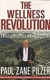 The Wellness Revolution, Paul Zane Pilzer, 0471207942