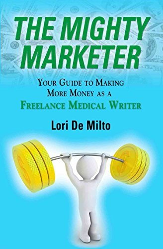 (The Mighty Marketer: Your Guide to Making More Money as a Freelance Medical Writer)
