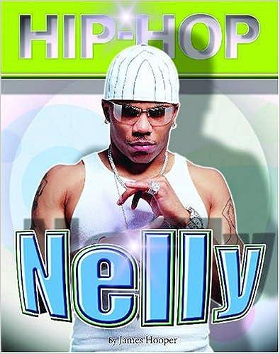Google-Bücher auf den Computer herunterladen Nelly (Hip Hop (Mason Crest Hardcover)) PDF iBook by James Hooper