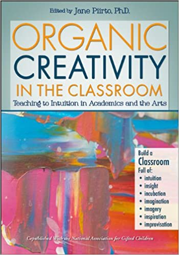 Organic Creativity in the Classroom: Teaching to Intuition in ...