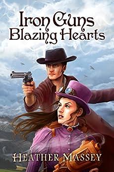 Iron Guns, Blazing Hearts by [Massey, Heather]