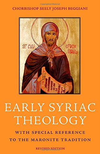 Download Early Syriac Theology: With Special Reference to the Maronite Tradition, <BR> Second Edition ebook