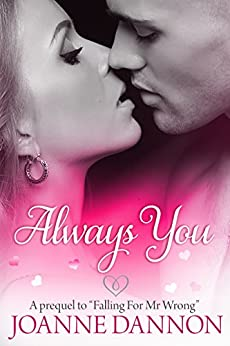 Always You: Romantic, standalone prequel to Falling for Mr Wrong by [Dannon, Joanne]