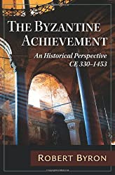 The Byzantine Achievement: An Historical Perspective, C.E. 330-1453
