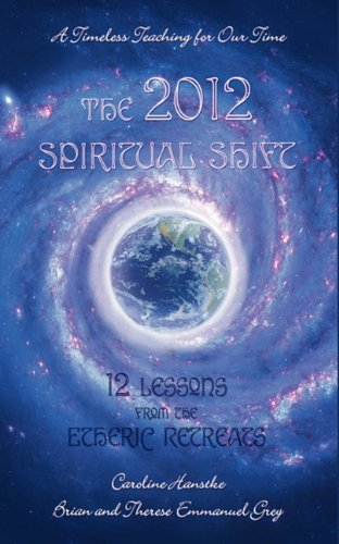 The 2012 Spiritual Shift: 12 Lessons from the Etheric Retreats pdf