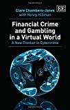 Financial Crime and Gambling in a Virtual World, C. Chambers-Jones and H. Hillman, 1782545190
