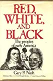 Red, White, and Black, Gary B. Nash, 0137698100
