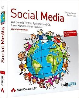 Social Media Wie Sie Mit Twitter Facebook Und Co Ihren Kunden Naher Kommen Bizztec Amazon De Pfeiffer Thomas Koch Bastian Bucher