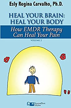 Heal Your Brain: Heal Your Body: How EMDR Therapy Can Heal Your Body by Healing Your Brain (Clinical Strategies in Psychotherapy Book 2) by [Carvalho, Esly Regina]