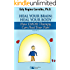 Heal Your Brain: Heal Your Body: How EMDR Therapy Can Heal Your Body by Healing Your Brain (Clinical Strategies in Psychotherapy Book 2)