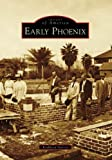 Front cover for the book Early Phoenix (Images of America: Arizona) by Kathleen Garcia