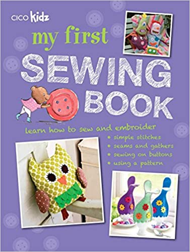 My First Sewing Book 35 Easy And Fun Projects For Children Aged 7